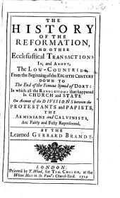 The History of the Reformation and Other Ecclesiastical Transactions In, and About, the Low-Countries, from the Beginning of the Eight Century Down to the End of the Famous Synod of Dort, Etc. [Translated by John Chamberlayne.]