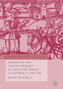 Aggressive and Violent Peasant Elites in the Nordic Countries  C  1500 1700 PDF