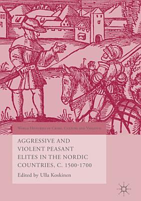 Aggressive and Violent Peasant Elites in the Nordic Countries  C  1500 1700