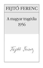 A magyar tragédia - 1956: Fejtő Ferenc művei