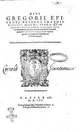 Diui Gregorii, episcopi Nisseni, fratris Basilii Magni, Opera quae adipisci licuit omnia, pleraque ante hac nunquam uisa, de Graeco in Latinum à diuersis, sed potissimum à D. Laurentio Sifano I.V.D. traslata: ... Additus est index rerum memorabilium & locorum Scripturae uberrimus