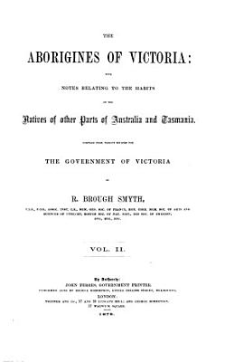 The Aborigines of Victoria  with Notes Relating to the Habits of the Natives of Other Parts of Australia and Tasmania PDF