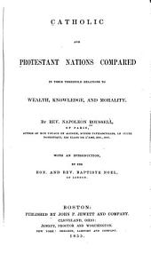 Catholic and Protestant Nations Compared: In Their Threefold Relations to Wealth, Knowledge, and Morality, Volumes 1-2