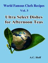 World Famous Chefs Recipes Vol. 3: Ultra Select Dishes for Afternoon Teas