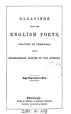 Gleanings from the English poets  Chaucer to Tennyson  with biogr  notices of the authors  by R  Inglis   PDF