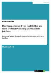 Das Organonmodell von Karl Bühler und seine Weiterentwicklung durch Roman Jakobson: Probleme bei der Anwendung an abstrakten sprachlichen Zeichen