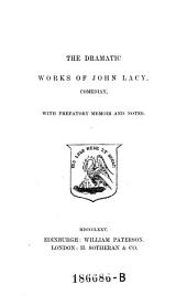 The Dramatic Works of John Lacy, Comedian: With Prefatory Memoir and Notes