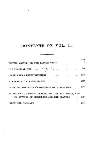 Download The School of Shakspere  Histrio mastix  or  The player whipt  The prodigal son  Jacke Drums entertainement  A warning for faire women  Faire Em  the miller s daughter of Manchester  An account of Robert Greene  his life and works  and his attacks on Shakspere and the players  Index and glossary Book