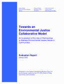 Towards an environmental justice collaborative model : an evaluation of the use of partnerships to address environmental justice issues in communities : evaluation report