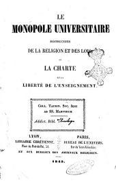 Le monopole universitaire destructeur de la religion et des lois: ou La charte et la liberté de l'enseignement