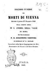 Discorso funebre pei morti di Vienna recitato il giorno 27 novembre 1848 nella insigne chiesa di S. Andrea della Valle in Roma dal reverendissimo P. D. Gioacchino Ventura ..