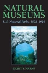 Natural Museums: U.S. National Parks, 1872-1916