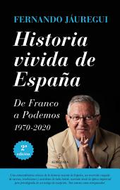 Historia vivida de España: De Franco a Podemos