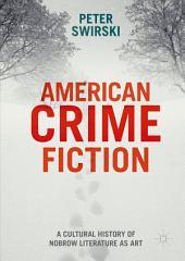 American Crime Fiction: A Cultural History of Nobrow Literature as Art