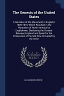 The Genesis of the United States  A Narrative of the Movement in England  1605 1616  Which Resulted in the Plantation of North America by Englishmen  PDF