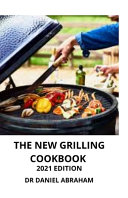 The New Grilling Cookbook  2021 Edition