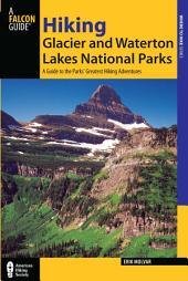 Hiking Glacier and Waterton Lakes National Parks: A Guide to the Parks' Greatest Hiking Adventures, Edition 4