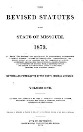 The Revised Statutes of the State of Missouri, 1879: Volume 1