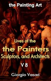 The Lives of the Most Excellent Painters, Sculptors, and Architects V8: the Painting Art