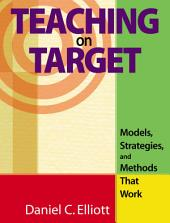 Teaching on Target: Models, Strategies, and Methods That Work