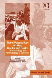 Global Perspectives on War, Gender and Health: The Sociology and Anthropology of Suffering