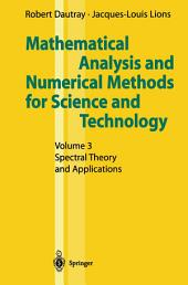 Mathematical Analysis and Numerical Methods for Science and Technology: Volume 3 Spectral Theory and Applications