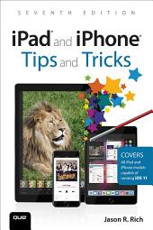 iPad and iPhone Tips and Tricks: Covers all iPhones and iPads running iOS 11, Edition 7