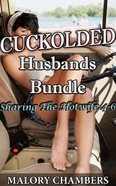 Cuckolded Husbands Bundle: Sharing The Hotwife - Volumes 4-6