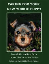 CARING FOR YOUR NEW YORKIE PUPPY: Care Guide and Fun Facts About The Yorkshire Terrier