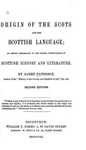 Origin of the Scots and the Scottish Language: An Inquiry Preliminary to the Proper Understanding of Scottish History and Literature