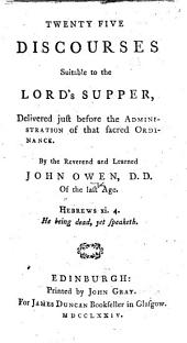 Twenty five Discourses suitable to the Lord's Supper, etc. [Edited by Richard Winter.]
