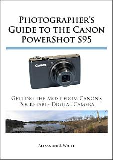 Photographer s Guide to the Canon Powershot S95 Book