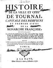 Histoire de la ville et cité de Tournai, capitale des Nerviens et premier siège de la monarchie françoise, contenant le récit de ses événemens les plus mémorables sous chaque regne des différentes dominations [...] jusqu'à l'année 1749 [...].