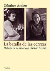 La batalla de las cerezas: Mi historia de amor con Hannah Arendt