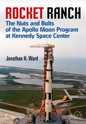 Rocket Ranch: The Nuts and Bolts of the Apollo Moon Program at Kennedy Space Center
