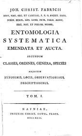 Joh. Christ. Fabricii Entomologia systematica emendata et aucta: Secundum classes, ordines, genera, species; adjectis synonimis, locis, observationibus, descriptionibus, Volume 1