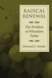 Radical Renewal: The Problem of Wineskins Today