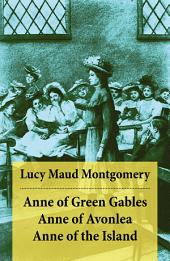 Anne of Green Gables + Anne of Avonlea + Anne of the Island (The 3 First Anne Shirley Classics Unabridged)