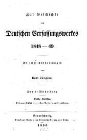 Zur Geschichte des deutschen Verfassungswerkes 1848 - 49: in 2 Abth, Band 2,Ausgabe 1
