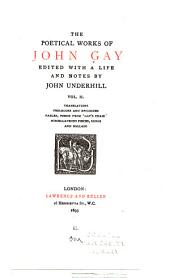 The Poetical Works of John Gay: Translations, Prologues and epilogues, Fables, Poems from 'Gay's chair', Miscellaneous pieces, Songs and ballads