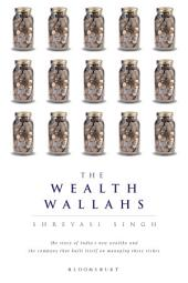 The Wealth Wallahs: The Story of India's New Wealthy and the company that built itself on managing their riches