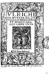 Vlrichi de Hutten Eq. De guaiaci medicina et morbo Gallico liber vnus
