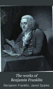 The Works of Benjamin Franklin: Containing Several Political and Historical Tracts Not Included in Any Former Edition, and Many Letters, Official and Private Not Hitherto Published; with Notes and a Life of the Author, Volume 2