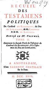 Recueil des testamens politiques du Cardinal de Richelieu, du Duc de Lorraine, de M. Colbert et de M. de Louvois: Volume2