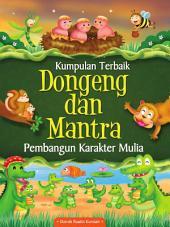 Kumpulan Terbaik Dongeng dan Mantra: Pembangun Karakter Mulia