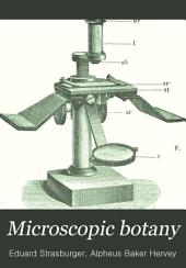 Microscopic Botany: A Manual of the Microscope in Vegetable Histology