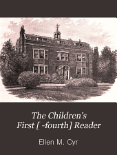 The Children's First [ -fourth] Reader: Book 4