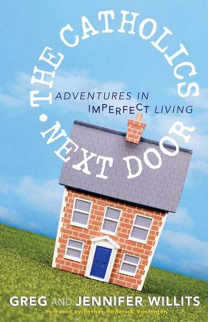 The Catholics Next Door: Adventures in Imperfect Living