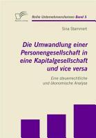 Die Umwandlung einer Personengesellschaft in eine Kapitalgesellschaft und vice versa PDF