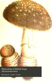 "Illustrations of British Fungi (Hymenomycetes): To Serve as an Atlas to Th ""Handbook of British Fungi""."